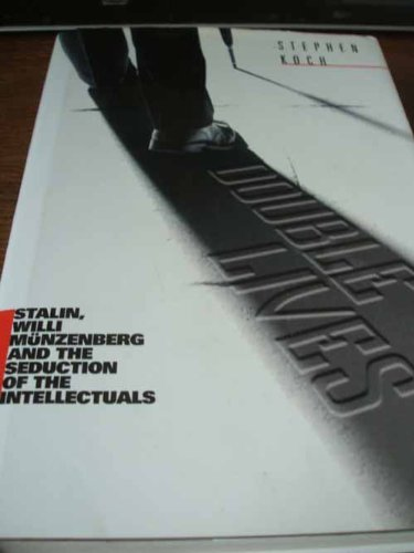 Double Lives: Stalin, Willi Munzenberg and the Seduction of the Intellectuals por Stephen Koch