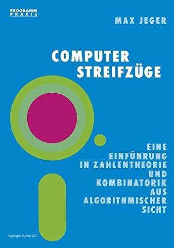 Computer-Streifzüge: Einführung Zahlentheorie,Kombinatorik Algorithmischer Sicht (Programm Praxis)