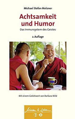 Achtsamkeit und Humor: Das Immunsystem des Geistes - Wissen & Leben - Herausgegeben von Wulf Bertram