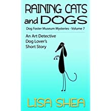 Raining Cats and Dogs - Dog Fosterer Museum Mysteries (An Art Detective Dog Lover's Short Story Book 7)