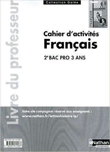 Français Cahiers d'activités 2e Bac Pro - Livre du professeur de Bruno Benoit ,D. GONEIFEI ,Luc Biencourt ( 22 juillet 2011 )
