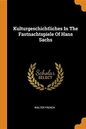 Kulturgeschichtliches in the Fastnachtspiele of Hans Sachs