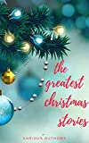 The Greatest Christmas Stories: 120+ Authors, 250+ Magical Christmas Stories (English Edition)