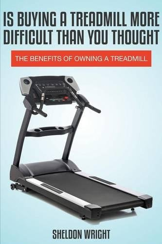 Is Buying a Treadmill More Difficult Than You Thought: The Benefits of Owning a Treadmill