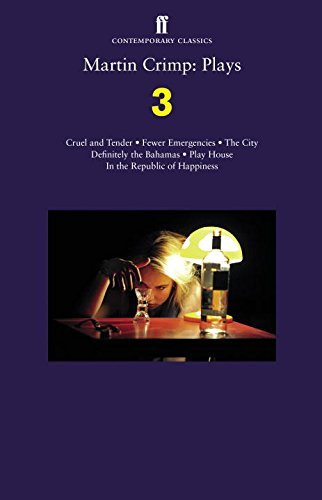 Martin Crimp: Plays 3: Fewer Emergencies; Cruel and Tender; The City; In the Republic of Happiness by Martin Crimp (2015-11-05)