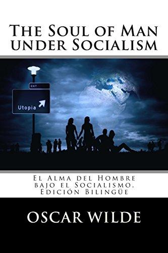 The Soul of Man under Socialism: El Alma del Hombre bajo el Socialismo. Edición Bilingüe