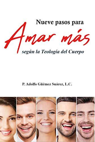 Nueve pasos para Amar más: Según la Teología del Cuerpo (Spanish Edition) (Teologia Cuerpo Del)