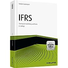 IFRS Erfolgreiche Anwendung von IFRS in der Praxis - inkl. Arbeitshilfen online: Training für Ausbildung und Praxis (Haufe Fachbuch)