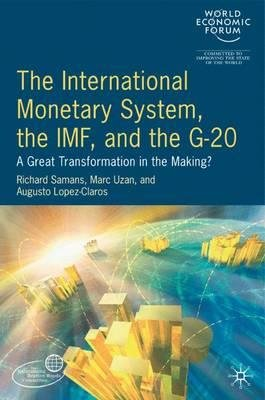 By World Economic Forum ( Author ) [ The International Monetary System, the IMF and the G20: A Great Transformation in the Making? (2007) By Jan-2007 Hardcover