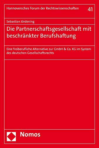 Die Partnerschaftsgesellschaft mit beschränkter Berufshaftung: Eine freiberufliche Alternative zur GmbH & Co. KG im System des deutschen ... Forum Der Rechtswissenschaften, Band 41)