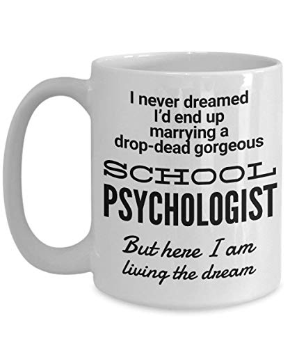 Geschenktasse für die Schule Psychologe Frau oder Ehemann I Never Dreamed I'd End Up Marrying A Drop-Dead Gorgeous School Psychologist But Here I Am Living The