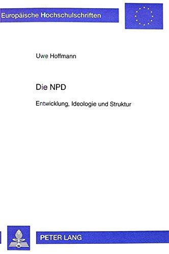 Die NPD: Entwicklung, Ideologie und Struktur (European university studies. Series 31, Political science, vol. 396) por Uwe Hoffmann