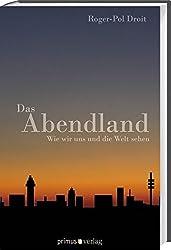 Das Abendland: Wie wir uns und die Welt sehen