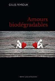 Amours biodégradables par Gilles Peyroux