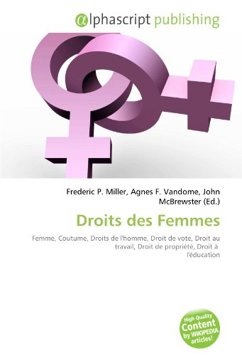 Droits des Femmes: Femme, Coutume, Droits de l'homme, Droit de vote, Droit au travail, Droit de propriété, Droit à l'éducation