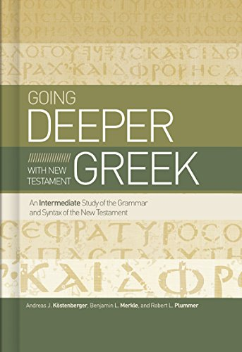 Going Deeper with New Testament Greek: An Intermediate Study of the Grammar and Syntax of the New Testament (English Edition)