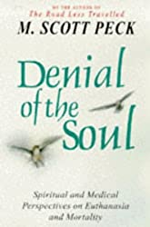 Denial of the Soul: Spiritual and Medical Perspectives on Euthanasia and Mortality by M.Scott Peck (1999-05-04)