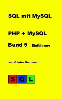 SQL mit MySQL - Band 5  Einführung PHP und MySQL: Einführung in die Datenbankprogrammierung mit PHP und MySQL von [Neumann, Günter]