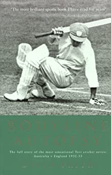 Bodyline Autopsy: The Full Story of the Most Sensational Test Cricket Series: Australia vs England 1932-33 by [Frith, David]
