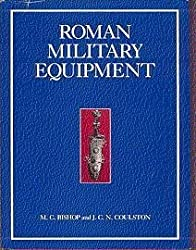 Roman Military Equipment: From the Punic Wars to the Fall of Rome by M. C. Bishop (1993-09-03)