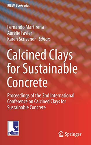 Calcined Clays for Sustainable Concrete: Proceedings of the 2nd International Conference on Calcined Clays for Sustainable Concrete (RILEM Bookseries, Band 16)