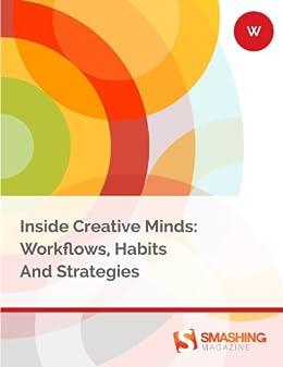 Inside Creative Minds: Workflows, Habits And Strategies (Smashing eBooks) (English Edition) von [Magazine, Smashing]