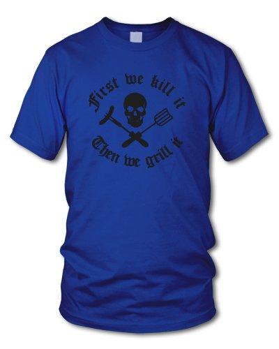shirtloge - FIRST WE KILL IT - THEN WE GRILL IT - KULT - Fun T-Shirt GRILLER - in verschiedenen Farben - Größe S - XXL Royal (Schwarz)