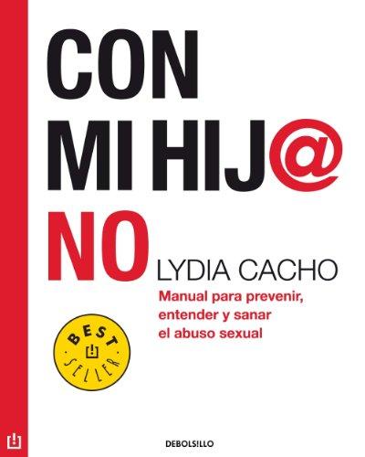 Con mi hij@ no: Manual para prevenir, entender y sanar el abuso sexual por Lydia Cacho