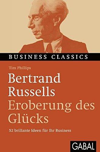 """Bertrand Russells """"Eroberung des Glücks"""": 52 brillante Ideen für Ihr Business (Business Classics)"""