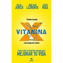 Vitamina X: Cómo subir tu nivel de energía para mejorar tu vida (COLECCION ALIENTA