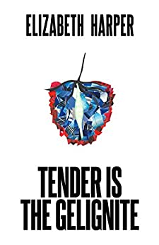Tender is the Gelignite by [Harper, Elizabeth]