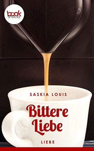 Bittere Liebe (Kurzgeschichte, Liebe) (Die 'booksnacks' Kurzgeschichten Reihe) von [Louis, Saskia]