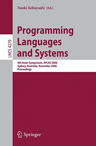 Programming Languages and Systems: 4th Asian Symposium, APLAS 2006, Sydney, Australia, November 8-10, 2006, Proceedings (Lecture Notes in Computer Science)