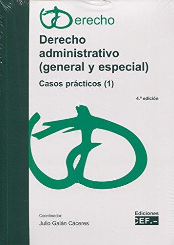 DERECHO ADMINISTRATIVO (GENERAL Y ESPECIAL). CASOS PRÁCTICOS (1) por JULIO GALAN CACERES
