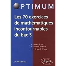 LES 70 EXERCICES DE MATHÉMATIQUES INCONTOURNABLES DU BAC S