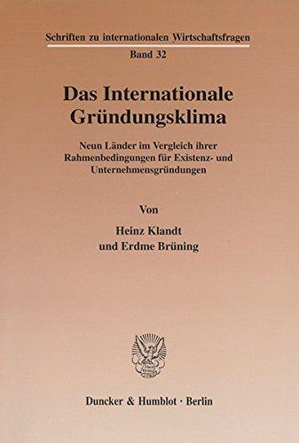 Das Internationale Gründungsklima. Neun Länder im Vergleich ihrer Rahmenbedingungen für Existenz- und Unternehmensgründungen. Mit Tab., Abb. (Schriften zu internationalen Wirtschaftsfragen; IWF 32)