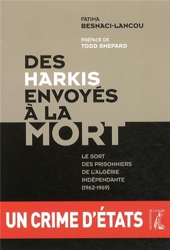 Des harkis envoyés à la mort : Le sort des prisonniers de l'Algérie indépendante (1962-1969)