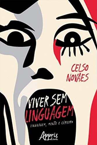 Viver sem linguagem: linguagem, mente e cérebro (Portuguese Edition)