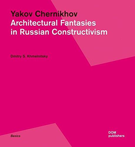 Yakov Chernikhov. Architectural Fantasies in Russian Constructivism (Basics) por Dmitry Khmelnitsky