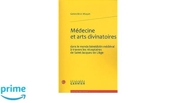 e83092c4cf60d7 Amazon.fr - Médecine et arts divinatoires dans le monde bénédictin médiéval  à travers les réceptaires de Saint-Jacques de Liège - Geneviève Xhayet -  Livres
