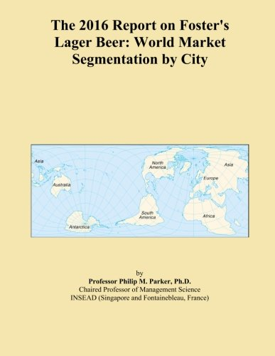 the-2016-report-on-fosters-lager-beer-world-market-segmentation-by-city