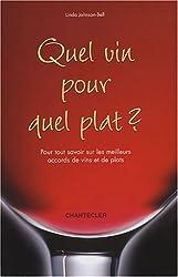 Quel vin pour quel plat?: Pour tout savoir sur les meilleurs accords de vins et de plats.