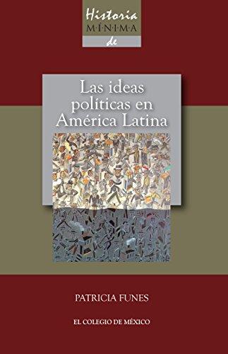 Historia mínima de las ideas políticas en América Latina (Historias mínimas) por Patricia Funes