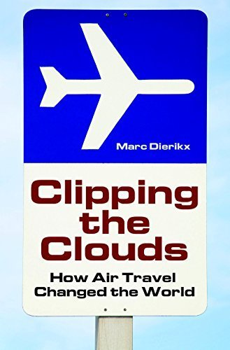 Clipping the Clouds: How Air Travel Changed the World (Moving Through History: Transportation and Society) by Dierikx, Marc (2008) Gebundene Ausgabe