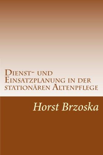 Dienst- und Einsatzplanung in der stationaeren Altenpflege: Dienstplan fuer Wohnbereich erstellen (Pflege aktuell)