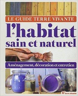 Guide Terre Vivante de l'Habitat Sain et Naturel (le) de Mengoni Jean-Claude ,Goutry Bruno ,Royant Laetitia ( 24 octobre 2014 )