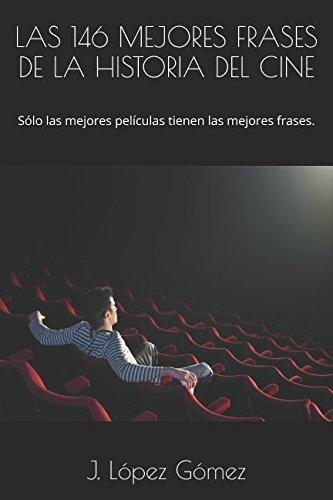 LAS 146 MEJORES FRASES DE LA HISTORIA DEL CINE: Sólo las mejores películas tienen las mejores frases. (FRASES DE PELÍCULA)