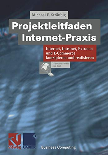 Projektleitfaden Internet-Praxis: Internet, Intranet, Extranet und E-Commerce konzipieren und realisieren (Business Computing) (German Edition) (XBusiness Computing)