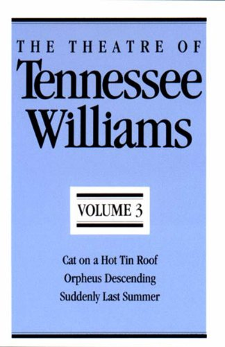 The Theatre of Tennessee Williams, Volume III: Cat on a Hot Tin Roof, Orpheus Descending, Suddenly Last Summer: 3 (New Directions Paperbook)