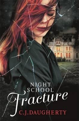 [Night School: Fracture] (By: C. J. Daugherty) [published: August, 2013]